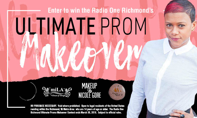 Radio One Richmond's Ultimate Prom Makeover_Enter-to-win Contest_WCDX_WKJS_RD_Richmond_March 2018